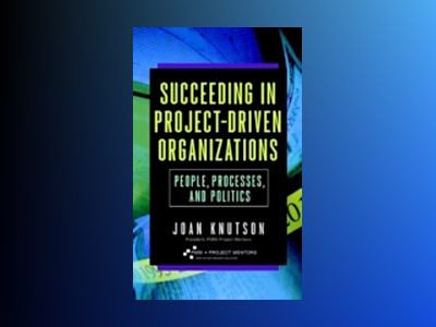 Succeeding in Project-Driven Organizations: People, Processes, and Politics av Joan Knutson