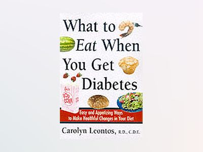What to Eat When You Get Diabetes: Easy and Appetizing Ways to Make Healthf av Carolyn Leontos