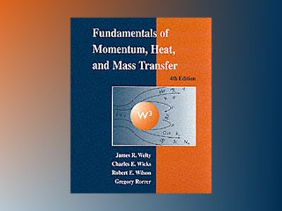 Fundamentals of Momentum, Heat, and Mass Transfer, 4th Edition av James Welty