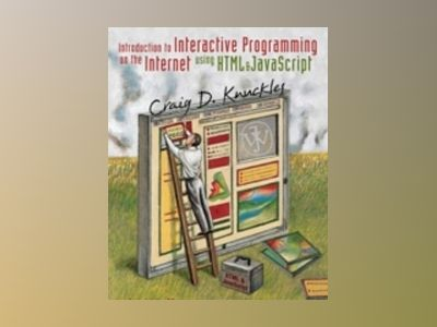 Introduction to Interactive Programming on the Internet: Using HTML & JavaS av Craig D. Knuckles