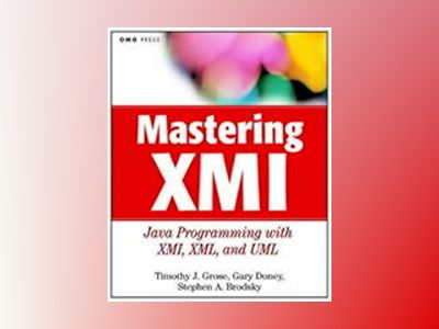 Mastering XMI: Java Programming with XMI, XML and UML av Timothy J. Grose
