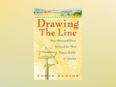 Drawing the Line: How Mason and Dixon Surveyed the Most Famous Border in Am av Edwin Danson