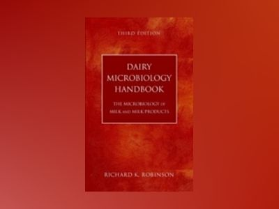Dairy Microbiology Handbook: The Microbiology of Milk and Milk Products, 3r av Richard K. Robinson