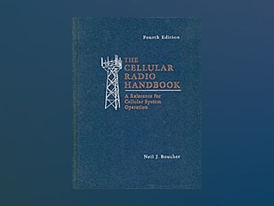The Cellular Radio Handbook: A Reference for Cellular System Operation, 4th av Neil J. Boucher