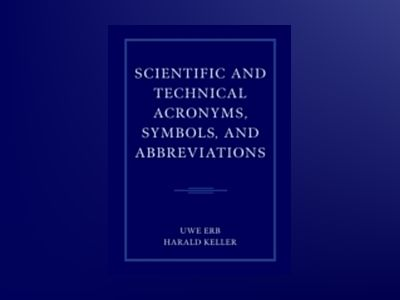 Scientific and Technical Acronyms, Symbols, and Abbreviations av Uwe Erb