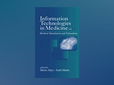 Information Technologies in Medicine, Volume 1, Medical Simulation and Educ av Metin Akay
