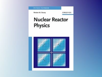Nuclear Reactor Physics av Weston M. Stacey