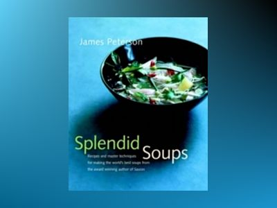 Splendid Soups: Recipes and Master Techniques for Making the World's Best S av James Peterson