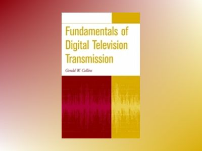 Fundamentals of Digital Television Transmission av Gerald W. Collins