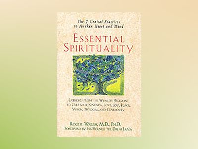 Essential Spirituality: The 7 Central Practices to Awaken Heart and Mind av Roger Walsh