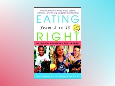 Eating Right from 8 to 18: Nutrition Solutions for Parents av Sandra K. Nissenberg
