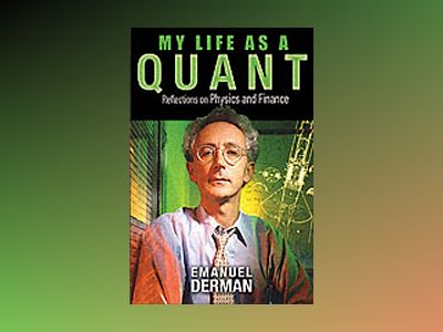 My Life as a Quant: Reflections on Physics and Finance av Emanuel Derman