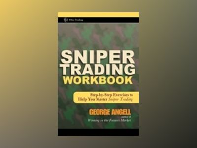 Sniper Trading Workbook: Step-by-Step Exercises to Help You Master Sniper T av George Angell