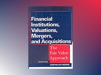 Financial Institutions, Valuations, Mergers, and Acquisitions: The Fair Val av Zabihollah Rezaee