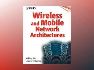 Wireless and Mobile Network Architectures av Yi-Bing Lin