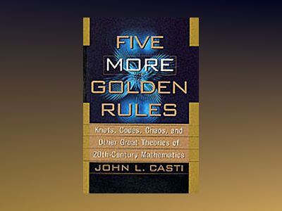 Five More Golden Rules: Knots, Codes, Chaos, and Other Great Theories of 20 av John L. Casti
