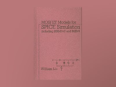 Mosfet Models for Spice Simulation, Including BSIM3v3 and BSIM4 av William Liu