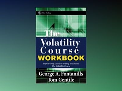 The Volatility Course, Workbook: Step-by-Step Exercises to Help You Master av George A. Fontanills