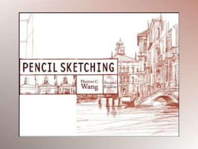 Pencil Sketching, 2nd Edition av Thomas C. Wang