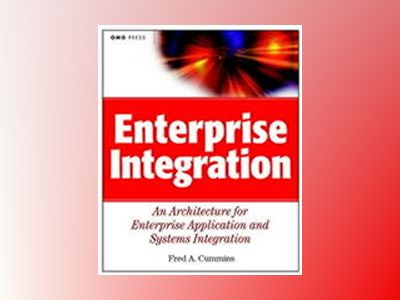 Enterprise Integration: An Architecture for Enterprise Application and Syst av Fred A. Cummins
