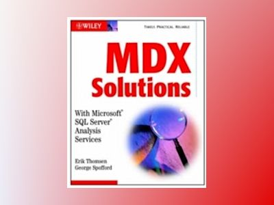 MDX Solutions: With Microsoft SQL Server Analysis Services av George Spofford