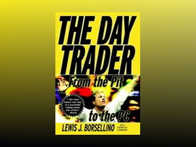 The Day Trader: From the Pit to the PC av Lewis Borsellino