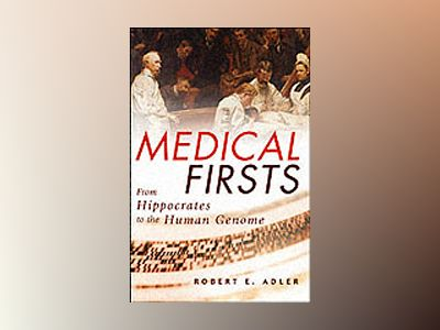 Medical Firsts: From Hippocrates to the Human Genome av Robert Adler