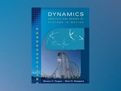 Dynamics: Analysis and Design of Systems in Motion av Benson H. Tongue