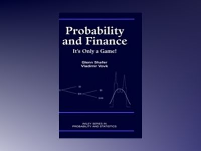 Probability and Finance: It's Only a Game! av Glen Shafer