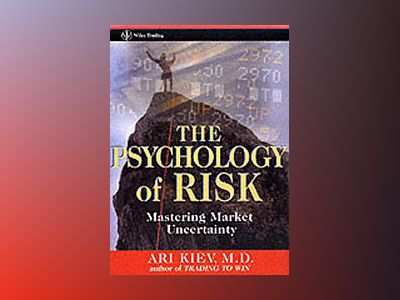 The Psychology of Risk: Mastering Market Uncertainty av Ari Kiev