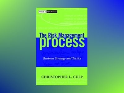 The Risk Management Process: Business Strategy and Tactics av Christopher L. Culp