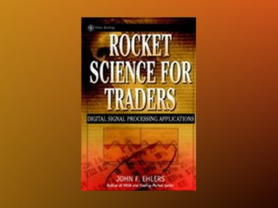 Rocket Science for Traders: Digital Signal Processing Applications av John F. Ehlers