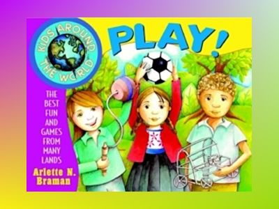 Kids Around the World Play!: The Best Fun and Games from Many Lands av Arlette N. Braman