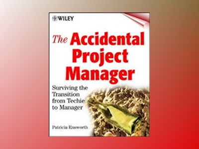 The Accidental Project Manager: Surviving the Transition from Techie to Man av Patricia Ensworth