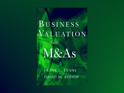 Valuation for M&A: Building Value in Private Companies av Frank C. Evans