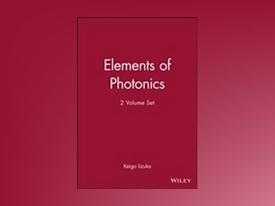 Elements of Photonics, 2 Volume Set, av Keigo Iizuka