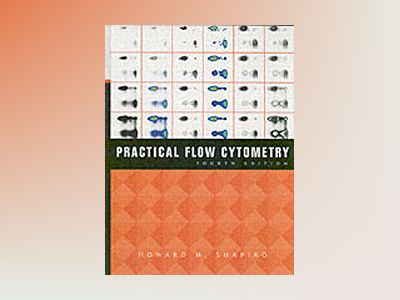 Practical Flow Cytometry, 4th Edition av Howard M. Shapiro
