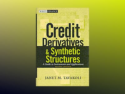 Credit Derivatives and Synthetic Structures: A Guide to Instruments and App av Janet M. Tavakoli