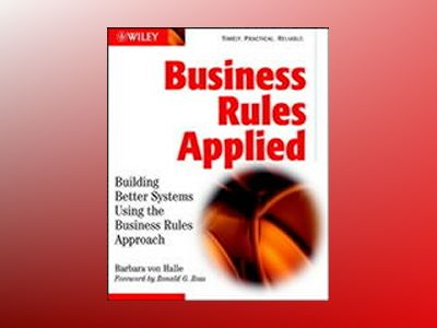 Business Rules Applied: Building Better Systems Using the Business Rules Ap av Barbara von Halle