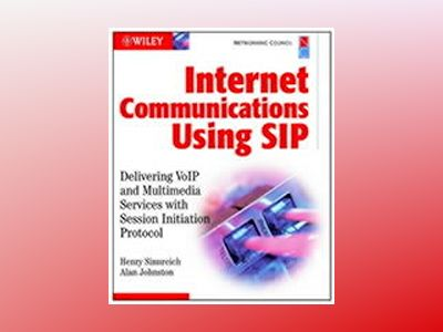 Internet Communications Using SIP: Delivering VoIP and Multimedia Services av Henry Sinnreich