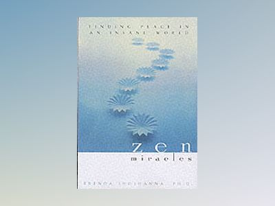 Zen Miracles: Finding Peace in an Insane World av Brenda Shoshanna