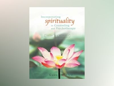 Incorporating Spirituality in Counseling and Psychotherapy: Theory and Tech av Geri Miller