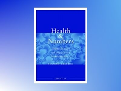 Health and Numbers: A Problems-Based Introduction to Biostatistics, 2nd Edi av Chap T. Le
