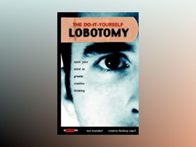 The Do-It-Yourself Lobotomy: Open Your Mind to Greater Creative Thinking av Tom Monahan