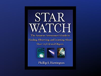 Star Watch: The Amateur Astronomer's Guide to Finding, Observing, and Learn av Philip S. Harrington