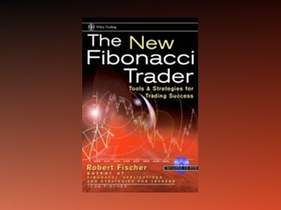 The New Fibonacci Trader: Tools and Strategies for Trading Success av Robert Fischer