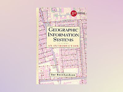 Geographic Information Systems: An Introduction, 3rd Edition av Tor Bernhardsen