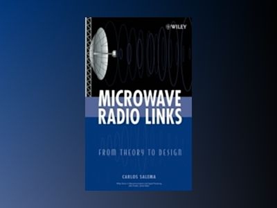 Microwave Radio Links: From Theory to Design av Carlos Salema