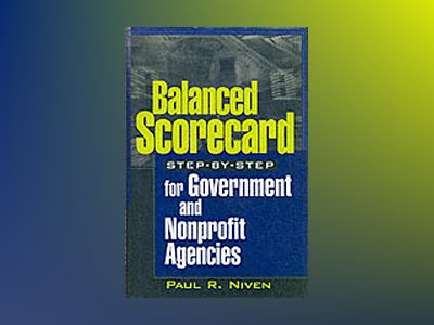 Balanced Scorecard Step-by-Step for Government and Nonprofit Agencies av Paul R. Niven