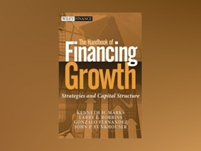 The Handbook of Financing Growth: Strategies and Capital Structure av Kenneth H. Marks